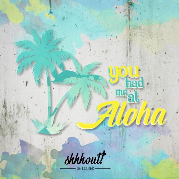 You had me at Aloha | shhhout! | Plotterdatei